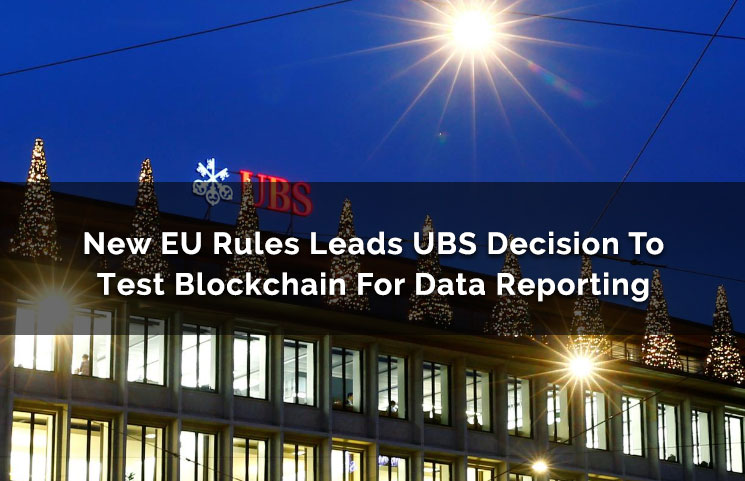 New EU Rules Leads UBS Decision To Test Blockchain For